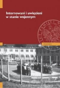 Internowani i uwięzieni w stanie wojennym - okładka książki
