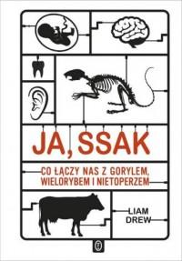 Ja, ssak. Co łączy nas z gorylem, wielorybem i nietoperzem - okładka książki