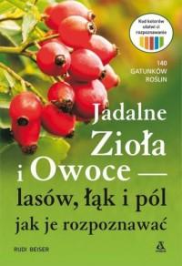 Jadalne zioła i owoce lasów, łąk i pól - jak je rozpoznawać - okładka książki