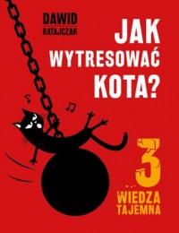 Jak wytresować kota 3? Wiedza tajemna - okładka książki