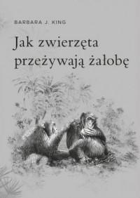 Jak zwierzęta przeżywają żałobę - okładka książki