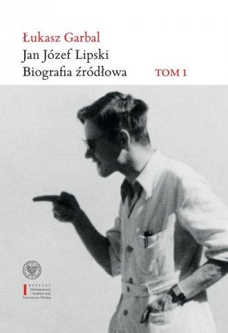 Jan Józef Lipski. Biografia źródłowa - okładka książki