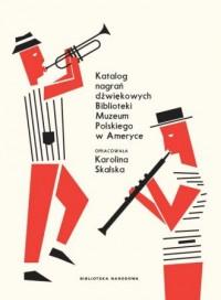 Katalog nagrań dźwiękowych Biblioteki Muzeum Polskiego w Ameryce - okładka książki