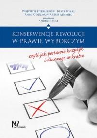Konsekwencje rewolucji w prawie wyborczym, czyli jak postawić krzyżyk i dlaczego w kratce - okładka książki