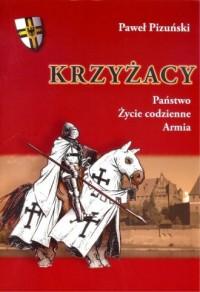Krzyżacy Państwo życie codzienne armia - okładka książki