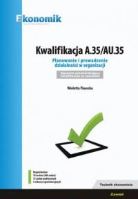 Kwalifikacja A.35/AU35. Planowanie i prowadzenie działalności w organizacji. Egzamin potwierdzający - okładka podręcznika