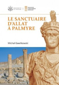 Le sanctuaire dAllat - Palmyre PAM Monograph Series 8 - okładka książki