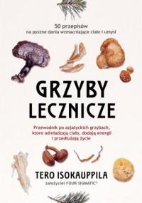 Lecznicze grzyby. Przewodnik po - Tero Isokauppila - okładka książki