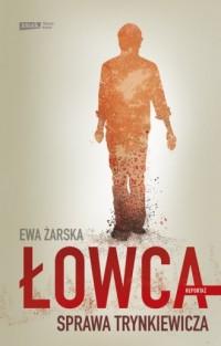 Łowca. Sprawa Trynkiewicza - okładka książki