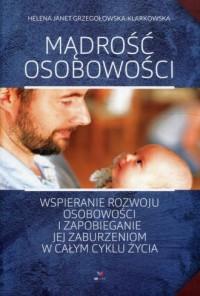 Mądrość osobowości. Wspieranie rozwoju osobowości i zapobieganie jej zaburzeniom w całym cyklu życia - okładka książki