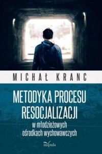 Metodyka procesu resocjalizacji w młodzieżowych ośrodkach wychowawczych - okładka książki