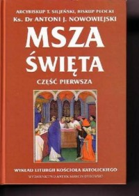 Msza święta. Wykład (przedsoborowej) liturgii Kościoła Katolickiego. Część pierwsza i druga - okładka książki