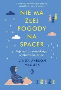 Nie ma złej pogody na spacer. Tajemnica szwedzkiego wychowania dzieci - okładka książki
