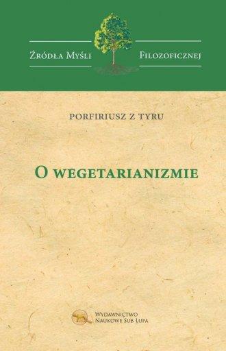 O wegetarianizmie. Seria: Źródła - okładka książki
