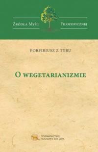 O wegetarianizmie. Seria: Źródła Myśli Filozoficznej - okładka książki