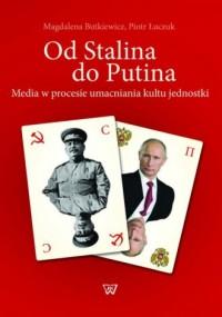 Od Stalina do Putina. Media w procesie umacniania kultu jednostki - okładka książki