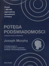 Potęga podświadomości. wydanie nowe uzupełnione - okładka książki