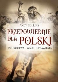Przepowiednie dla Polski. Proroctwa, wizje, objawienia - okładka książki