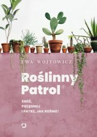 Roślinny Patrol Sadź pielęgnuj i patrz jak rośnie! - okładka książki