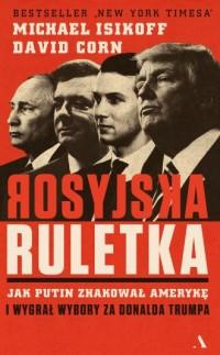 Rosyjska ruletka. Jak Putin zhakował Amerykę i wygrał wybory za Donalda Trumpa - okładka książki