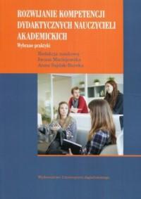 Rozwijanie kompetencji dydaktycznych nauczycieli akademickich. Wybrane praktyki - okładka książki