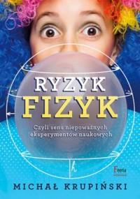 Ryzyk-fizyk czyli sens niepoważnych eksperymentów - okładka książki