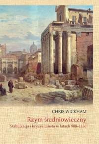 Rzym średniowieczny. Stabilizacja i kryzys miasta w latach 900-1150 - okładka książki