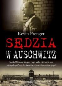 Sędzia w Auschwitz. Sędzia SS Konrad Morgen i jego walka z korupcją oraz nielegalnymi - okładka książki
