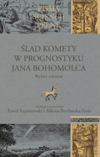 Ślad komety w Prognostyku Jana Bohomolca. Wybór tekstów - okładka książki