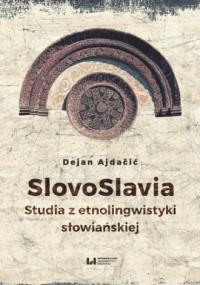 SlovoSlavia. Studia z etnolingwistyki słowiańskiej - okładka książki