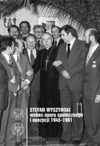 Stefan Wyszyński wobec opozycji i oporu społecznego 1945-1981. Seria: Biskupi w realiach komunistycznego państwa - okładka książki