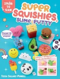 Super Squishies Slime i Putty. ponad 35 kreatywnych przepisów - okładka książki