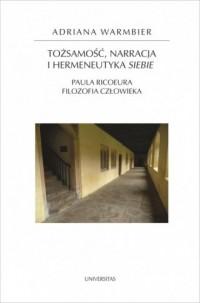 Tożsamość, narracja i hermeneutyka siebie.. Paula Ricoeura filozofia człowieka - okładka książki