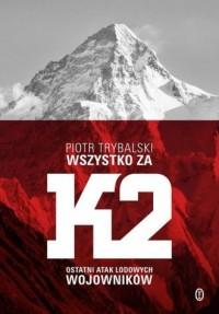 Wszystko za K2. Ostatni atak lodowych wojowników - okładka książki