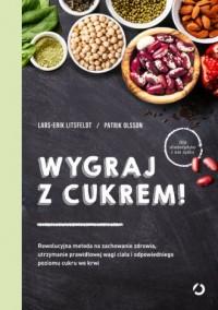 Wygraj z cukrem! Rewolucyjna metoda na zachowanie zdrowia utrzymanie prawidłowej wagi ciała i odpow - okładka książki