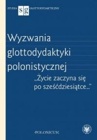 Wyzwania glottodydaktyki polonistycznej. Seria: Studia glottodydaktyczne - okładka książki