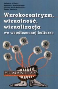 Wzrokocentryzm wizualność wizualizacja we współczesnej kulturze - okładka książki