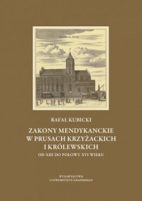 Zakony mendykanckie w Prusach Krzyżackich i Królewskich od XIII do połowy XVI wieku - okładka książki