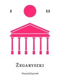 Żegaryszki - Krzysztof Czyżewski - okładka książki