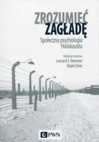 Zrozumieć zagładę. Społeczna psychologia Holokaustu - okładka książki