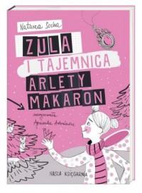 Zula i tajemnica Arlety Makaron - okładka książki