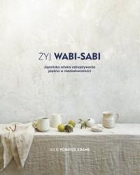Żyj wabi-sabi Japońska sztuka odnajdywania piękna w niedoskonałości - okładka książki