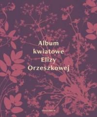 Album kwiatowe Elizy Orzeszkowej - okładka książki