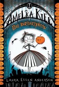 Amelka Kieł i Bal Barbarzyńców - okładka książki