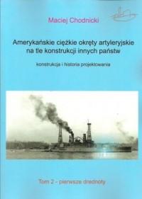 Amerykańskie ciężkie okręty artyleryjskie na tle konstrukcji innych państw.. Pierwsze dredonty - okładka książki