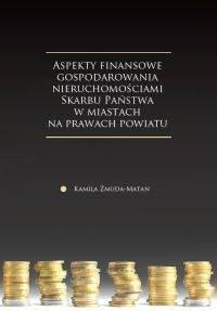Aspekty finansowe gospodarowania nieruchomościami Skarbu Państwa w miastach na prawach powiatu - okładka książki