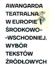 Awangarda teatralna w Europie Środkowo-Wschodniej - okładka książki