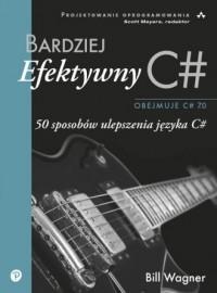 Bardziej efektywny C#. 50 sposobów ulepszenia języka C# - okładka książki