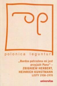 Bardzo potrzebna mi jest przyjaźń Pana Zbigniew Herbert Heinrich Kunstmann Listy 1958-1970 - okładka książki