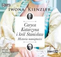 Caryca Katarzyna i król Stanisław. Historia namiętności - pudełko audiobooku